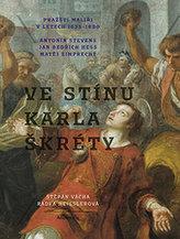 Ve stínu Karla Škréty - Pražští malíři v letech 1640-1680