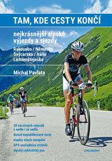 Tam, kde cesty končí. Nejkrásnější alpské výjezdy a sjezdy. Rakousko / Německo, Švýcarsko / Itálie / Lichtenštejnsko