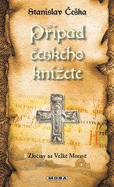 Případ českého knížete - Zločiny na Velké Moravě