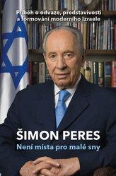 Není místa pro malé sny - Příběh o odvaze, představivosti a formování moderního Izraele