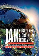 Jak porozumět globální ekonomice? - Předmět a metody zkoumání globální ekonomiky