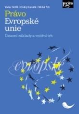 Právo Evropské unie. Ústavní základy a vnitřní trh