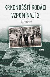 Krkonošští rodáci vzpomínají 2 - Dramatické příběhy z válečných i poválečných let