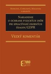 Nariadenie o ochrane fyzických osôb pri spracúvaní osobných údajov-GDPR - Veľký komentár