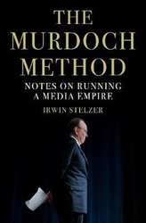 The Murdoch Method : Notes on Running a Media Empire