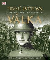První světová válka: Unikátní obrazový průvodce od Sarajeva k Versailles