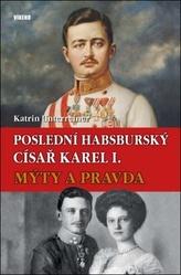 Poslední habsburský císař Karel. - Mýty a pravda