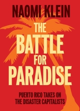 The Battle For Paradise : Puerto Rico Takes on the Disaster Capitalists