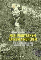 Mezi pionýrským šátkem a mopedem - Děti, mládež a socialismus v českých zemích 1948-1970