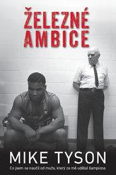 Železné ambice - Co jsem se naučil od muže, který ze mě udělal šampiona