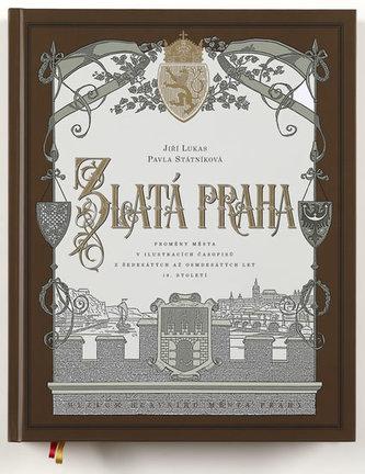 Zlatá Praha - Proměny města v ilustracích časopisů z šedesátých až osmdesátých let 19. století