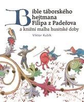 Bible táborského hejtmana Filipa z Padeřova a knižní malba husitské doby