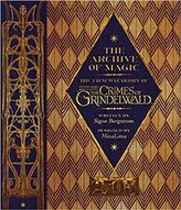 The Archive of Magic: the Film Wizardry of Fantastic Beasts: The Crimes of Grindelwald: Explore the Film Wizardy of Fantastic Beasts (Fantastic Beasts/Grindelwald)