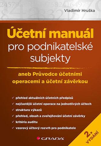 Účetní manuál pro podnikatelské subjekty aneb Průvodce účetními operacemi a účetní závěrkou