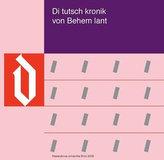 Di tutsch kronik von Behem lant: Die gereimte deutsche Übersetzung der alttschechischen Dalimil-Chronik. Rýmovaný německý překlad staročeské Dalimilovy kroniky