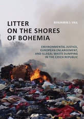 Litter on the Shores of Bohemia: Environmental Justice, European Enlargement, and Illegal Waste Dumping in the Czech Republic