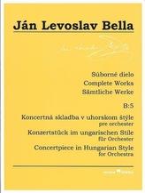 Súborné dielo B:5 - Koncertná skladba v uhorskom štýle (Ján Levoslav Bella)