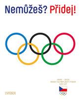 Nemůžeš? Přidej! Český olympijský výbor 120 let