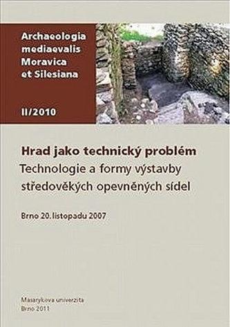 Hrad jako technický problém - Technologie a formy výstavby středověkých opevněných sídel. Brno 20. listopadu 2007