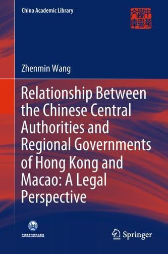 Relationship Between the Chinese Central Authorities and Regional Governments of Hong Kong and Macao: A Legal Perspectiv