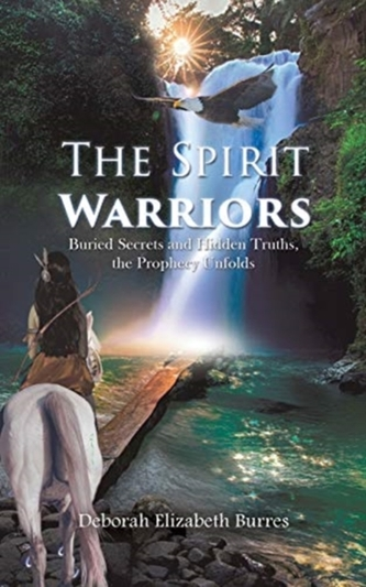 The Spirit Warriors (Buried Secrets and Hidden Truths, the Prophecy Unfolds)