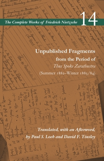 Unpublished Fragments from the Period of Thus Spoke Zarathustra (Summer 1882-Winter 1883/84)