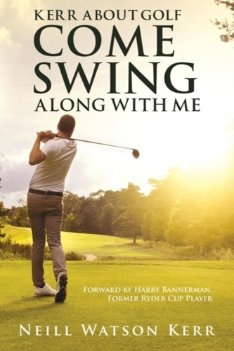 Kerr About Golf - Come Swing Along with Me
