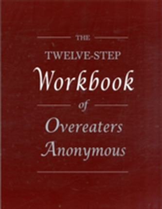 The Twelve Step Workbook of Overeaters Anonymous