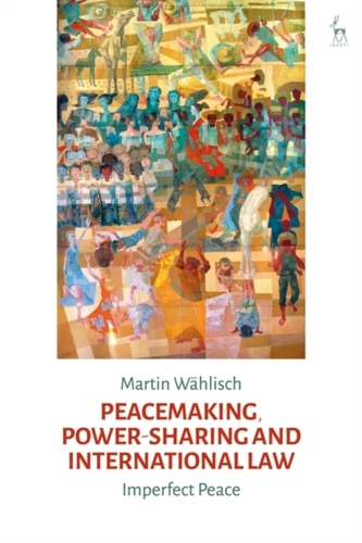 Peacemaking, Power-sharing and International Law