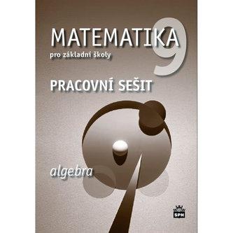 Matematika 9 pro základní školy - Algebra - Pracovní sešit