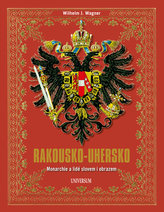 Rakousko-Uhersko - Monarchie a lidé slovem i obrazem