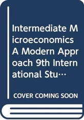 Intermediate Microeconomics A Modern Approach 9th International Student Edition + Workouts in Intermediate Microeconomic