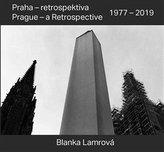 Praha - retrospektiva/Prague - a Retrospective 1977 - 2019