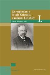 Korespondence Josefa Kalouska s českými historiky I.