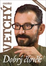 Dobrý člověk Ondřej Vetchý