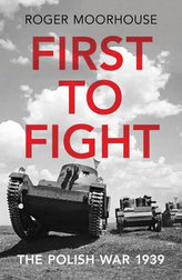 First to Fight : The Polish War 1939