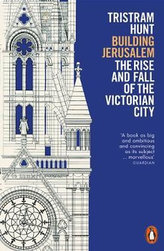 Building Jerusalem : The Rise and Fall of the Victorian City