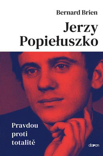 Jerzy Popieluszko - Pravdou proti totalitě
