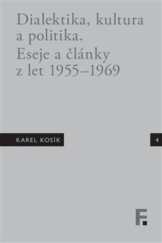 Karel Kosík. Dialektika, kultura a politika. Eseje a články z let 1955 – 1969