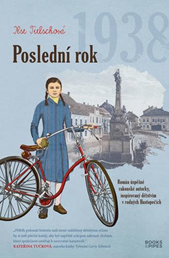 Poslední rok 1938 - Román úspěšné rakouské autorky, inspirovaný dětstvím v rodných Hustopečích
