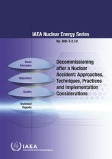 Decommissioning after a Nuclear Accident: Approaches, Techniques, Practices and Implementation Considerations