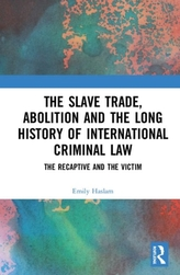 The Slave Trade, Abolition and the Long History of International Criminal Law