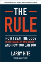 The Rule: How I Beat the Odds in the Markets and in Life-and How You Can Too