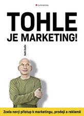 Tohle je marketing! - Zcela nový přístup k marketingu, prodeji a reklamě