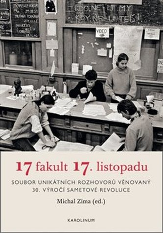 17 fakult 17. listopadu - Soubor unikátních rozhovorů věnovaný 30. výročí sametové revoluce