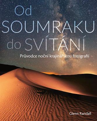 Od SOUMRAKU do SVÍTÁNÍ (Průvodce noční krajinářskou fotografií)