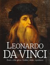 Leonardo da Vinci: Život a dílo génia. Umělec, vědec, vynálezce