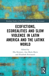 Ecofictions, Ecorealities, and Slow Violence in Latin America and the Latinx World