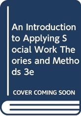 An Introduction to Applying Social Work Theories and Methods 3e