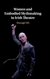 Women and Embodied Mythmaking in Irish Theatre